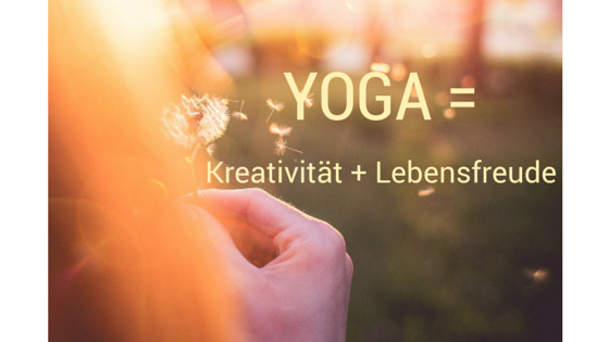 Yoga = Kreativität und Lebensfreude