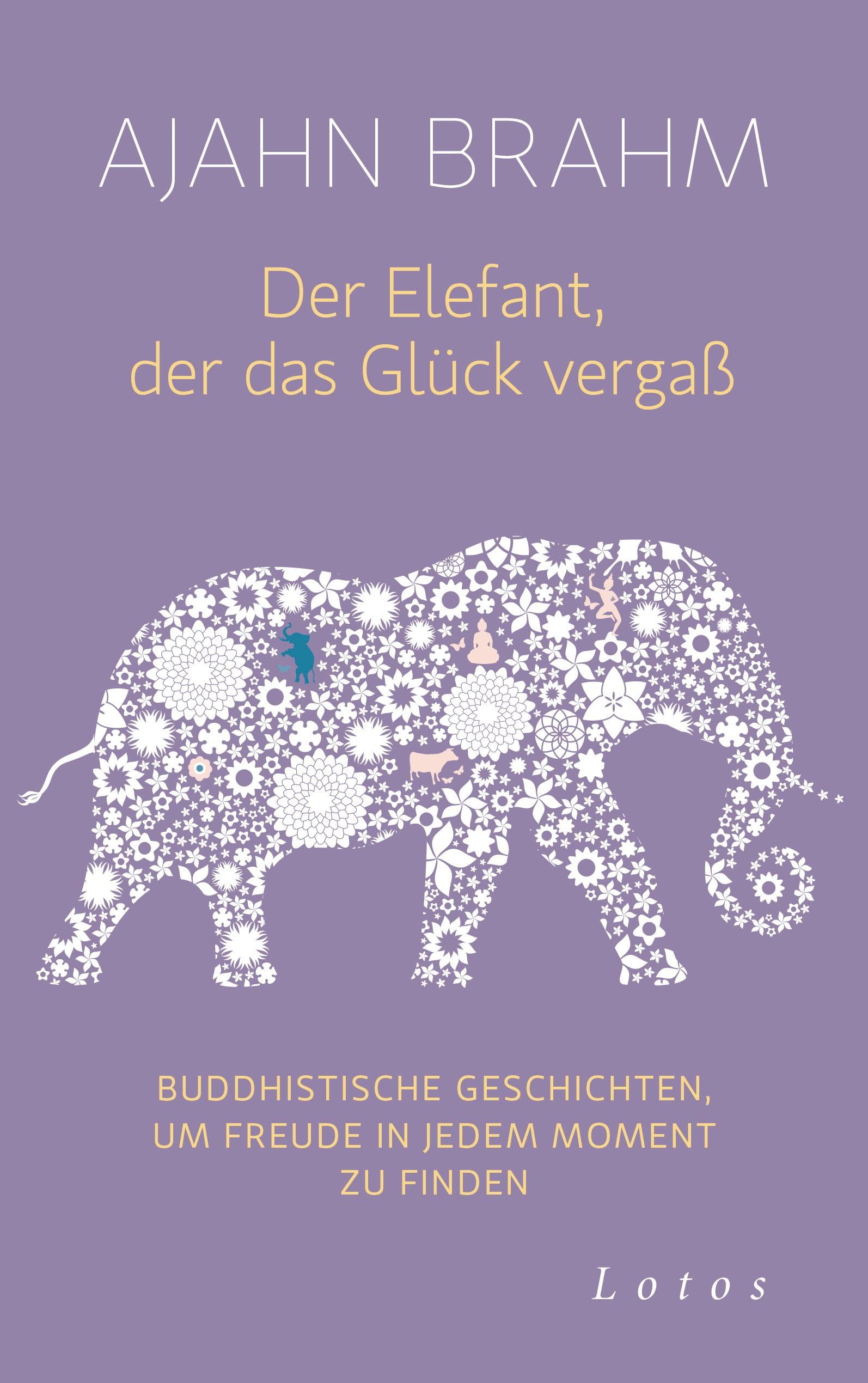 Der Elefant der das Glueck vergass von Ajahn Brahm