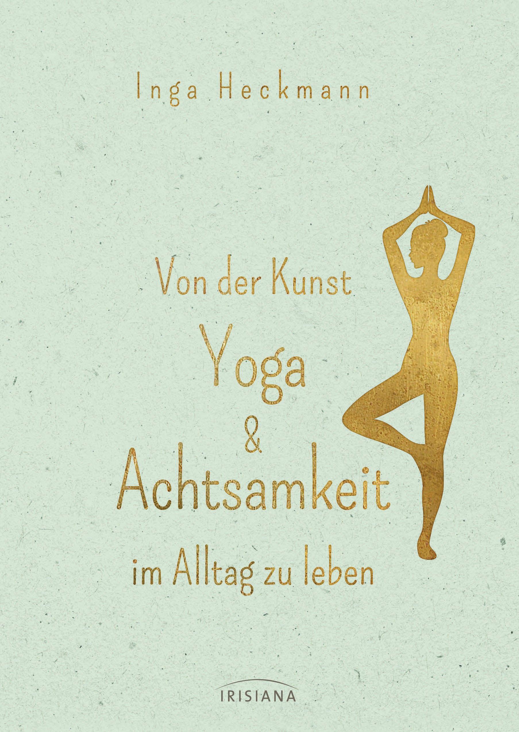 Von der Kunst Yoga Achtsamkeit im Alltag zu leben von Inga Heckmann